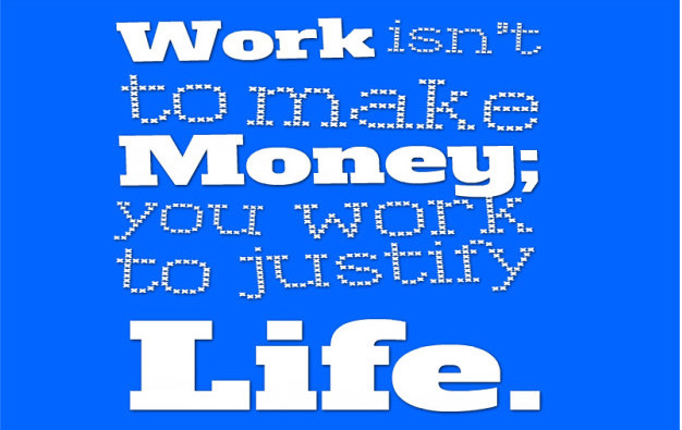 Work-isn't-to-make-money-you-work-to-justify-life.-»-Marc-Chagall-800x644
